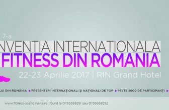 A 7-A CONVENTIE INTERNATIONALA DE FITNESS DIN ROMANIA – 22-23 APRILIE 2017